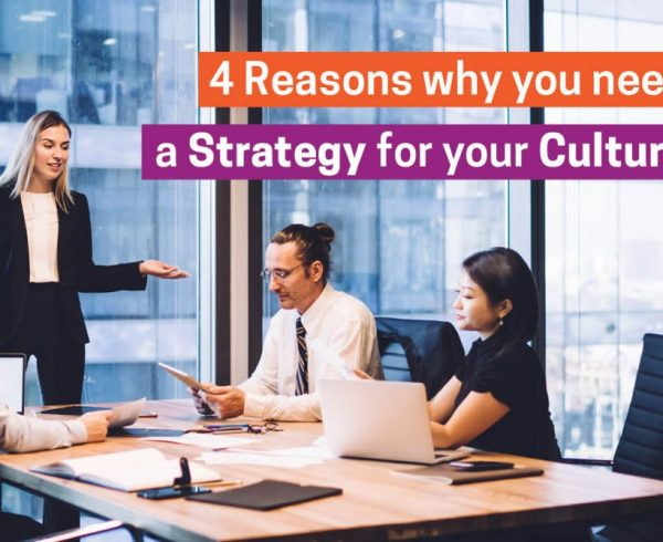 4 Reasons why you need a Strategy for your Culture